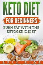 Keto Diet for Beginners: Burn Fat with The Ketogenic Diet