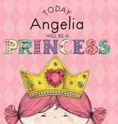 Today Angelia Will Be a Princess