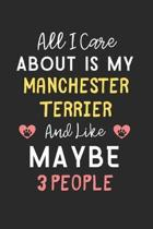 All I care about is my Manchester Terrier and like maybe 3 people: Lined Journal, 120 Pages, 6 x 9, Funny Manchester Terrier Gift Idea, Black Matte Fi