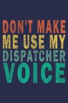 Don't Make Me Use My Dispatcher Voice: Funny Vintage Coworker Gifts Journal