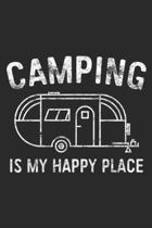 Camping Is My Happy Place: Camping Is My Happy Place Happy Camper Gift Journal/Notebook Blank Lined Ruled 6x9 100 Pages