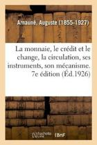 La Monnaie, Le Cr dit Et Le Change, La Circulation, Ses Instruments, Son M canisme. 7e dition