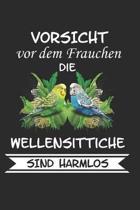 Vorsicht vor dem Frauchen die Wellensittiche sind Harmlos: Wellensittich Sittich Nymphensittich Spruch Lustig Geschenk Notizbuch