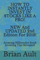 How to Instantly Invest in Stocks Like a Pro! New and Updated 2nd Edition for 2019!