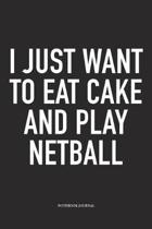 I Just Want To Eat Cake And Play Netball