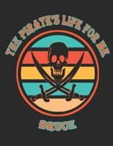 The Pirate's Life For Me Bruce: 8.5x11. 110 page. Wide Rule. Funny Pirate Vintage Skull Crossbone Sword journal composition book (Notebook School Offi