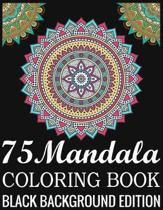 75 Mandala Coloring Book Black Background Edition: 140Page with one side s mandalas illustration Adult Coloring Book Mandala Images Stress Management