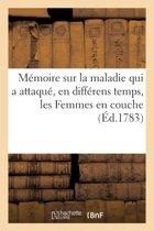 M�moire Sur La Maladie Qui a Attaqu�, En Diff�rens Temps, Les Femmes En Couche