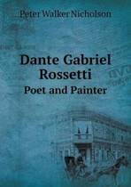 Dante Gabriel Rossetti Poet and Painter