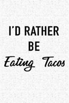 I'd Rather Be Eating Tacos