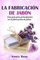 La fabricacion de jabon: Una guía para principiantes en la fabricacion de jabon por Nancy Ross