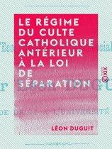 Le Régime du culte catholique antérieur à la loi de séparation