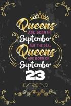 Queens Are Born In September But The Real Queens Are Born On September 23: Funny Blank Lined Notebook Gift for Women and Birthday Card Alternative for