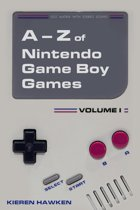 The A-Z of Nintendo Game Boy Games: Volume 1