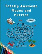 Totally Awesome Mazes and Puzzles: Maze Activity Book for Kids. Great for Developing Problem Solving Skills, Spatial Awareness, and Critical Thinking