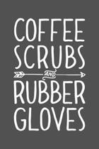 Coffee Scrubs and Rubber Gloves: Nurse Lined Notebook, Journal, Organizer, Diary, Gifts for Practitioner or Student