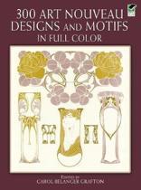 300 Art Nouveau Designs and Motifs in Full Color