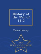 History of the War of 1812 - War College Series
