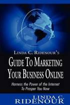 Linda C. Ridenour's Guide to Marketing Your Business Online