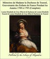Mémoires de Madame la Duchesse de Tourzel, Gouvernante des Enfants de France Pendant les Années 1789 à 1795 (Complete)