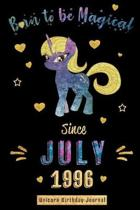Born to be Magical Since July 1996 - Unicorn Birthday Journal