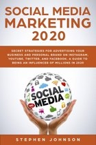 Social Media Marketing in 2020: Secret Strategies for Advertising Your Business and Personal Brand On Instagram, YouTube, Twitter, And Facebook. A Guide to being an Influencer of Millions In 2020.
