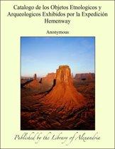 Catalogo de los Objetos Etnologicos y Arqueologicos Exhibidos por la Expedicion Hemenway