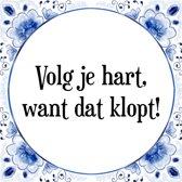Tegeltje met Spreuk (Tegeltjeswijsheid): Volg je hart, want dat klopt! + Kado verpakking & Plakhanger