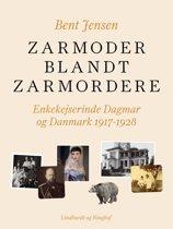 Zarmoder blandt zarmordere. Enkekejserinde Dagmar og Danmark 1917-1928