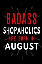 Badass Shopaholics Are Born In Aug: Blank Lined Funny Journal Notebooks Diary as Birthday, Welcome, Farewell, Appreciation, Thank You, Christmas, Grad