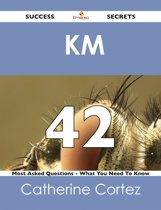 KM 42 Success Secrets - 42 Most Asked Questions On KM - What You Need To Know