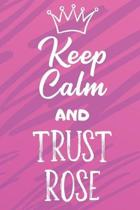 Keep Calm And Trust Rose: Funny Loving Friendship Appreciation Journal and Notebook for Friends Family Coworkers. Lined Paper Note Book.