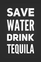 Save Water Drink Tequila: Funny Drinking Humor Notebook Blank Lined Journal Novelty Birthday Gift