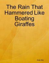 The Rain That Hammered Like Boating Giraffes
