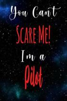 You Can't Scare Me! I'm A Pilot: The perfect gift for the professional in your life - Funny 119 page lined journal!