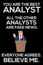 You Are The Best Analyst All The Other Analysts Are Fake News. Everyone Agrees. Believe Me.: Trump 2020 Notebook, Funny Productivity Planner, Daily Or