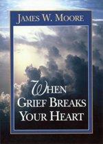 When Grief Breaks Your Heart