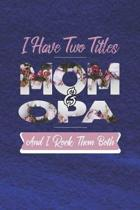 I Have Two Title Mom And Opa And I Rock Them Both