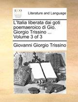 L'Italia Liberata Dai Goti Poemaeroico Di Gio. Giorgio Trissino ... Volume 3 of 3