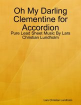 Oh My Darling Clementine for Accordion - Pure Lead Sheet Music By Lars Christian Lundholm