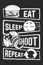 Eat Sleep Shoot Repeat: Blank Sketch Paper Notebook with frame for People who like Humor Sarcasm
