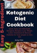 Easy 5-Ingredient Ketogenic Diet Cookbook