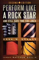 Perform Like A Rock Star and Still Have Time for Lunch, Second Edition