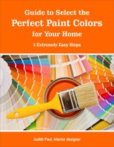 Guide to Select the Perfect Paint Colors for Your Home: 5 Extremely Easy Steps