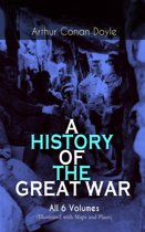 A HISTORY OF THE GREAT WAR - All 6 Volumes (Illustrated with Maps and Plans)