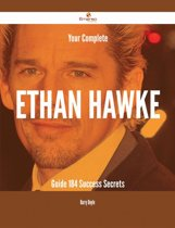 Your Complete Ethan Hawke Guide - 184 Success Secrets