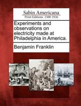 Experiments and Observations on Electricity Made at Philadelphia in America.