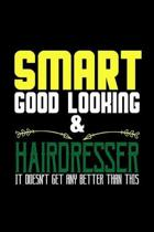 Smart good looking and hairdresser it doesn't get any better than this: Notebook - Journal - Diary - 110 Lined pages - 6 x 9 in - 15.24 x 22.86 cm - D