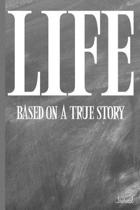 Life Based on a True Story Journal