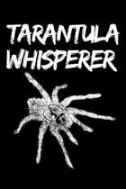 Tarantula Whisperer: Funny Spider Lover Notebook/Journal (6'' X 9'')